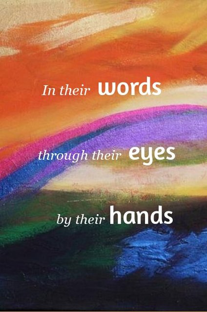 In their words through their eyes by their hands
