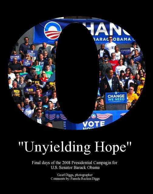 """Unyielding Hope""Final days of the 2008 Presidential Campagin for U.S. Senator Barack Obama"