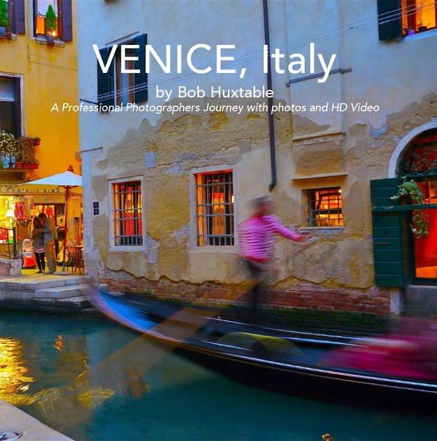 VENICE, Italy by Bob Huxtable A Professional Photographers Journey with photos and HD video.