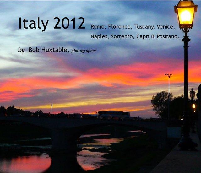 Italy 2012 Rome, Florence, Tuscany, Venice, Naples, Sorrento, Capri and Positano.