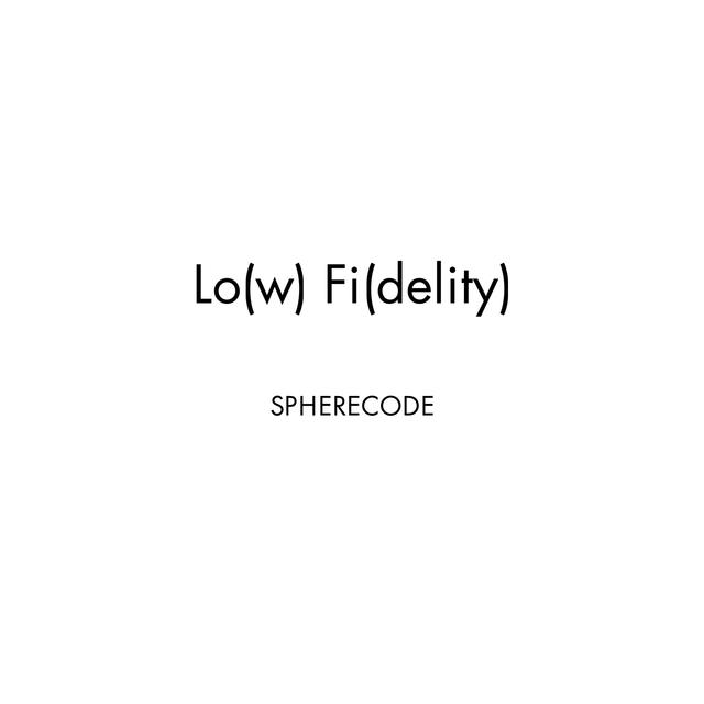 Lo(W) Fi(delity)