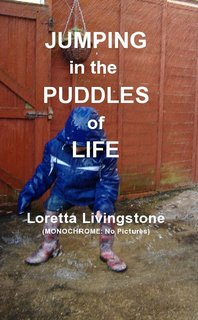 JUMPING in the PUDDLES of LIFE Loretta Livingstone (MONOCHROME: No Pictures)