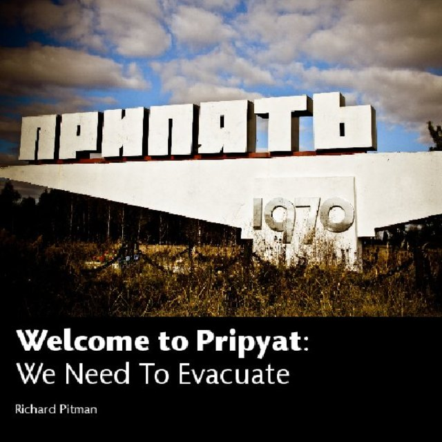 Welcome to Pripyat: We Need To Evacuate