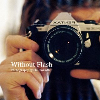 Without Flash Photography by Phil Forsyth
