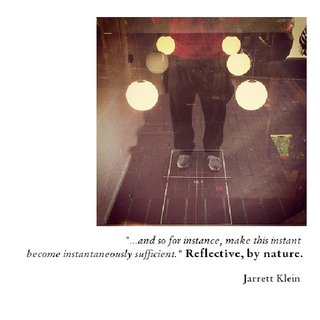 """...and so for instance, make this instant  become instantaneously sufficient."" Reflective, by nature.  Jarrett Klein"