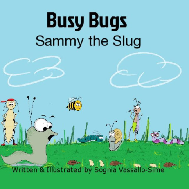 Busy Bugs Sammy the Slug Written & Illustrated by Sognia Vassallo-Sime