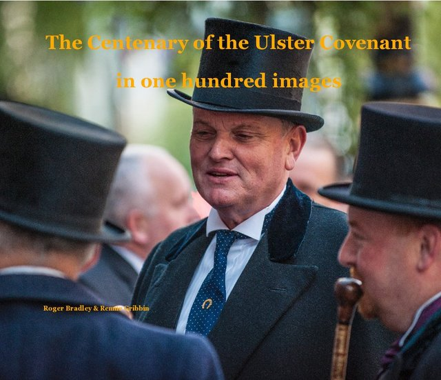 The Centenary of the Ulster Covenant in one hundred images Roger Bradley & Rennie Gribbin