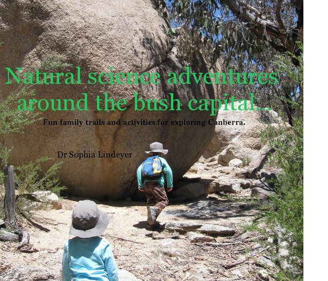 Natural science adventures around the bush capital...