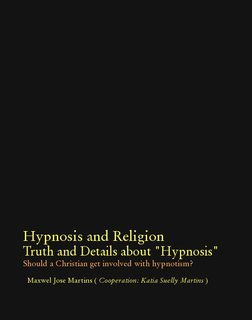 "Hypnosis and Religion  Truth and Details about ""Hypnosis"" Should a Christian get involved with hypnotism?"