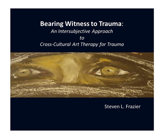 Bearing Witness to Trauma: An Intersubjective Art-Based Approach to Cross-Cultural, Trauma Therapy
