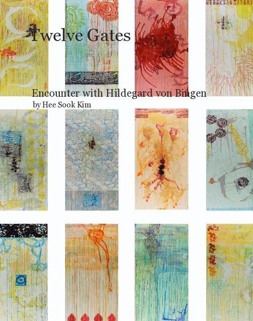 Twelve Gates Encounter with Hildegard von Bingen by Hee Sook Kim