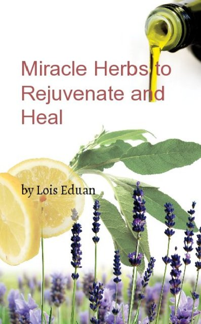 Miracle Herbs to Rejuvenate and Heal