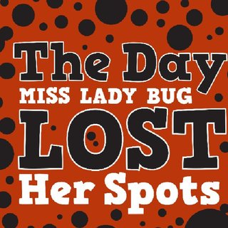The Day Miss Lady Bug Lost Her Spots