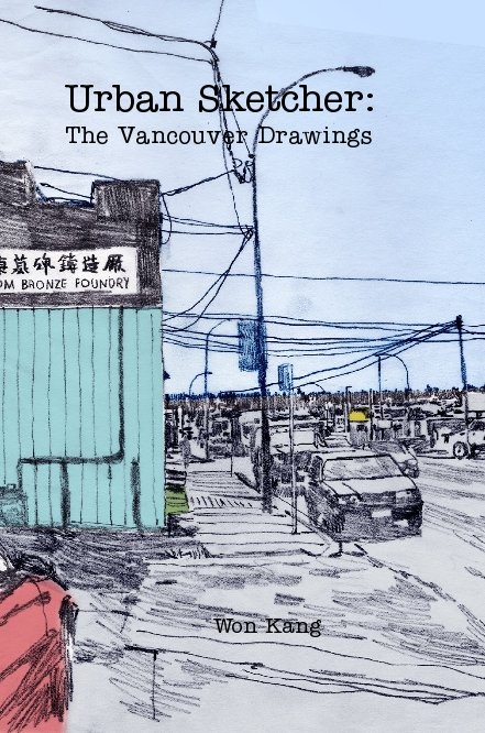 Urban Sketcher: The Vancouver Drawings