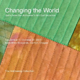 Changing the World: Quilts from the Alzheimer's Art Quilt Initiative