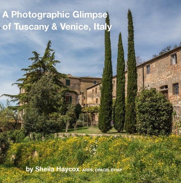 A Photographic Glimpse of Tuscany & Venice, Italy