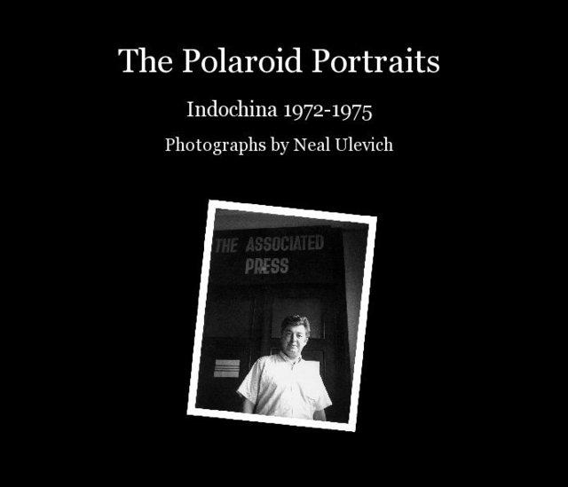 The Polaroid Portraits - Indochina 1972-1975
