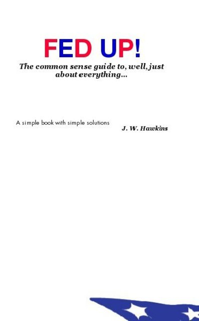 FED UP! The common sense guide to, well, just about everything...