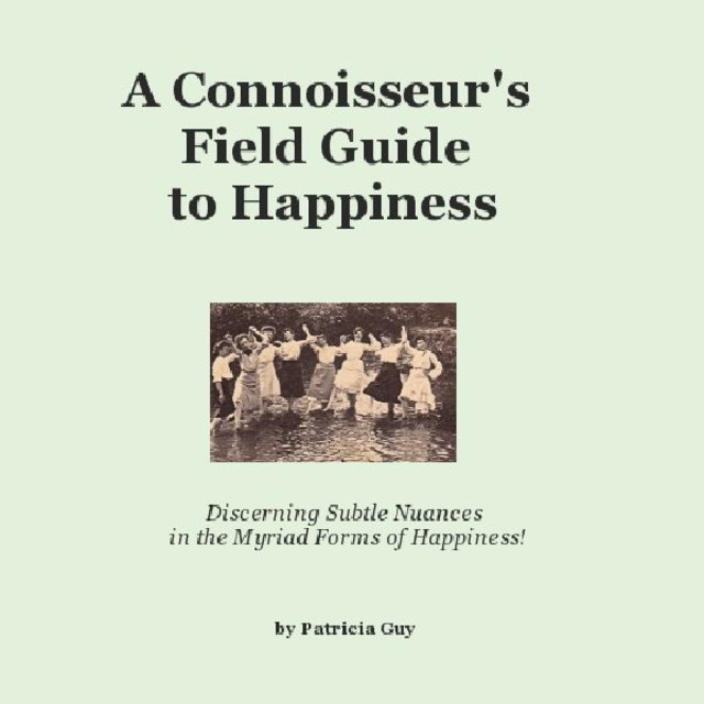 A Connoisseur's Field Guide to Happiness
