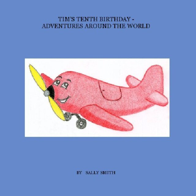 TIM'S TENTH BIRTHDAY - ADVENTURES AROUND THE WORLD