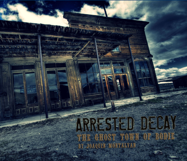 Arrested Decay: The Ghost Town Of Bodie