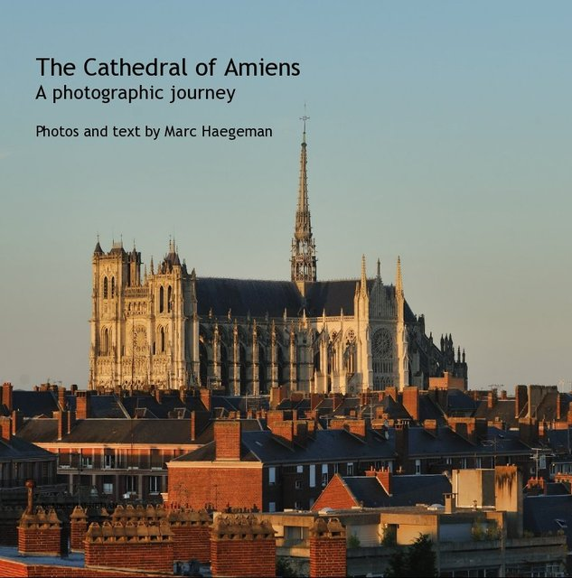 The Cathedral of Amiens A photographic journey Photos and text by Marc Haegeman