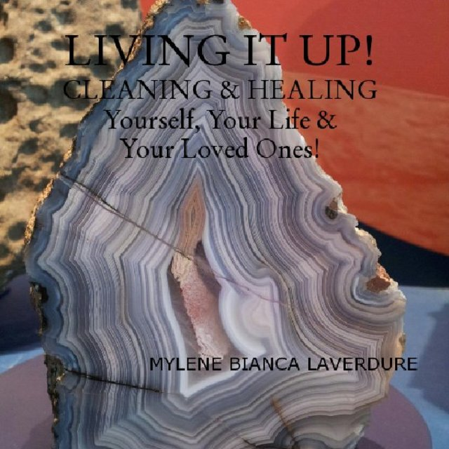 LIVING IT UP!   CLEANING & HEALING Yourself, Your Life & Your Loved Ones!