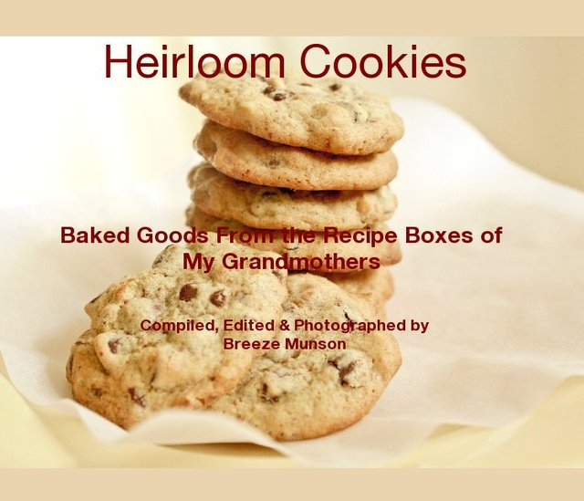 Heirloom Cookies Baked Goods From the Recipe Boxes of My Grandmothers Compiled, Edited & Photographed by Breeze Munson