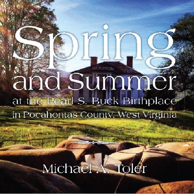 Spring & Summer at the Pearl S. Buck Birthplace in Pocahontas County, West Virginia