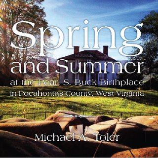 Spring &amp; Summer at the Pearl S. Buck Birthplace in Pocahontas County, West Virginia