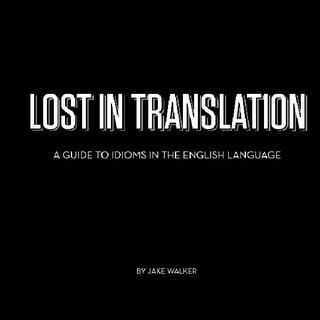 Lost in Translation [A Guide to Idioms in the English language]