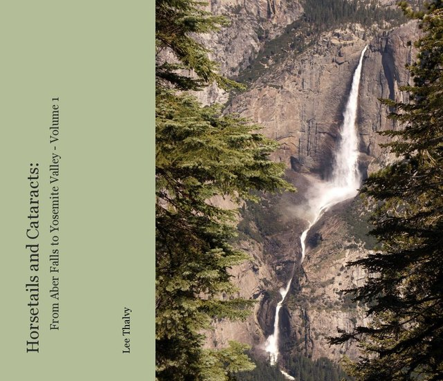 Horsetails and Cataracts: From Aber Falls to Yosemite Valley - Volume 1
