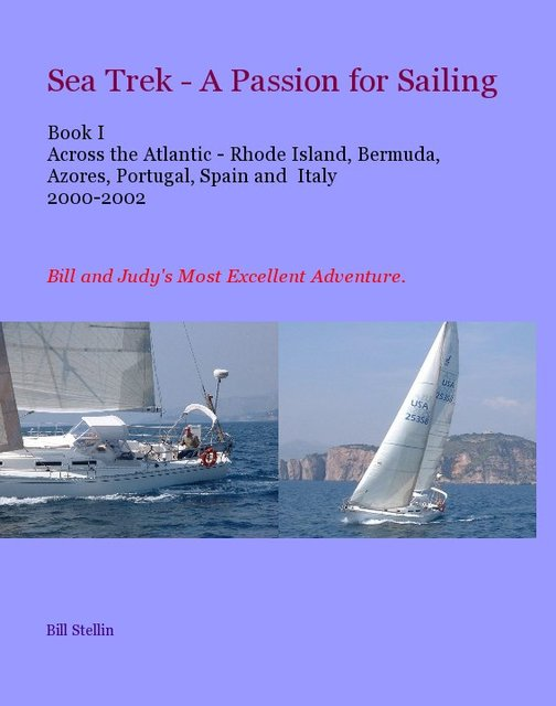 Sea Trek - A Passion for Sailing Book I Across the Atlantic - RI, Bermuda, Azores, Portugal, Spain and Italy 2000-2002