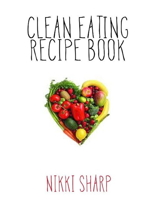 Clean eating recipe book ebook by nikki sharp blurb books see 18 pages clean eating recipe book forumfinder Images