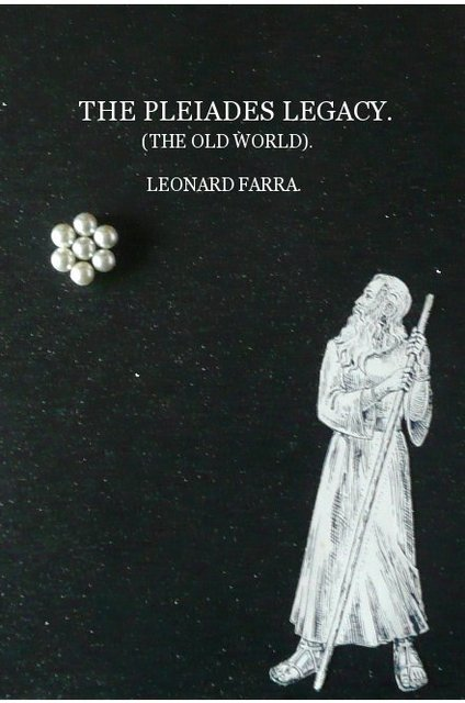 THE PLEIADES LEGACY. (THE OLD WORLD). LEONARD FARRA.
