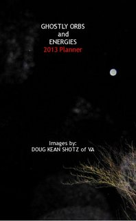 GHOSTLY ORBS and ENERGIES 2013 Planner Images by: DOUG KEAN SHOTZ of VA