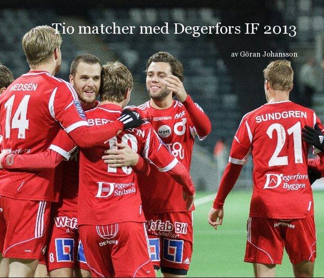 Tio matcher med Degerfors IF 2013
