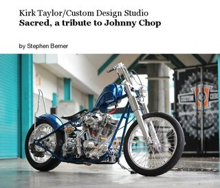 Kirk Taylor/Custom Design Studio Sacred, a tribute to Johnny Chop