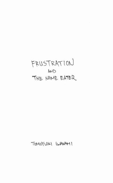 FRUSTRATION and THE NAME EATER