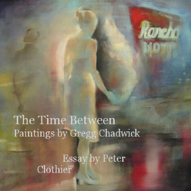 The Time Between: Paintings by Gregg Chadwick