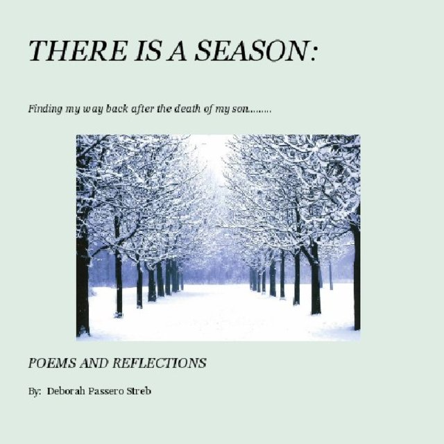 THERE IS A SEASON: Finding my way back after the death of my son.........
