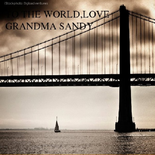 TO THE WORLD,LOVE GRANDMA SANDY