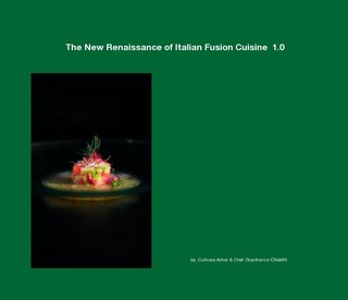 The New Renaissance of Italian Fusion Cuisine 1.0