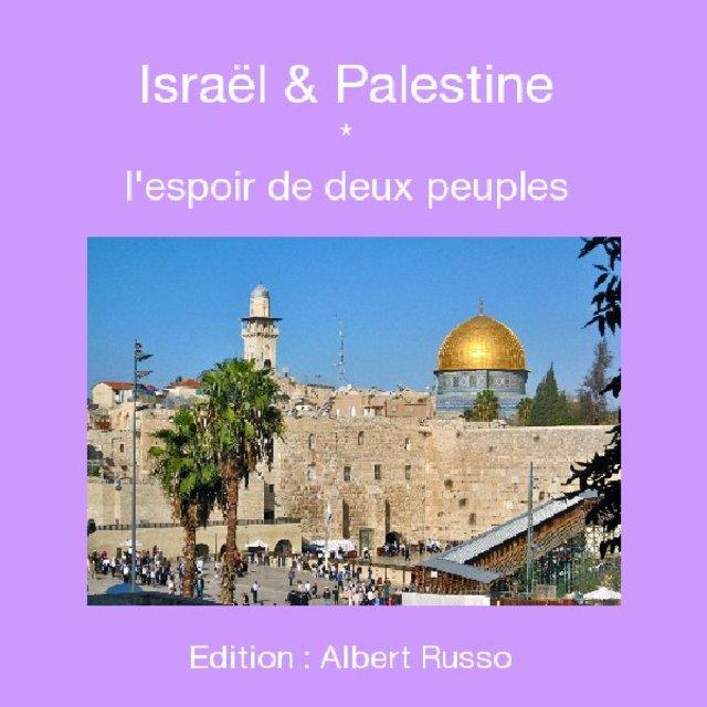 Israël & Palestine * l'espoir de deux peuples