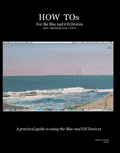HOW TOs For the Mac and iOS Devices Lion • Mountain Lion • iOS 6