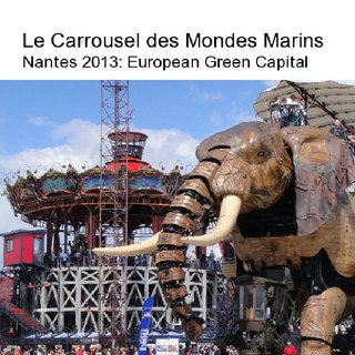 Le Carrousel des Mondes Marins Nantes 2013: European Green Capital