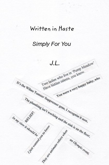 Written In Haste Simply For You J.L.