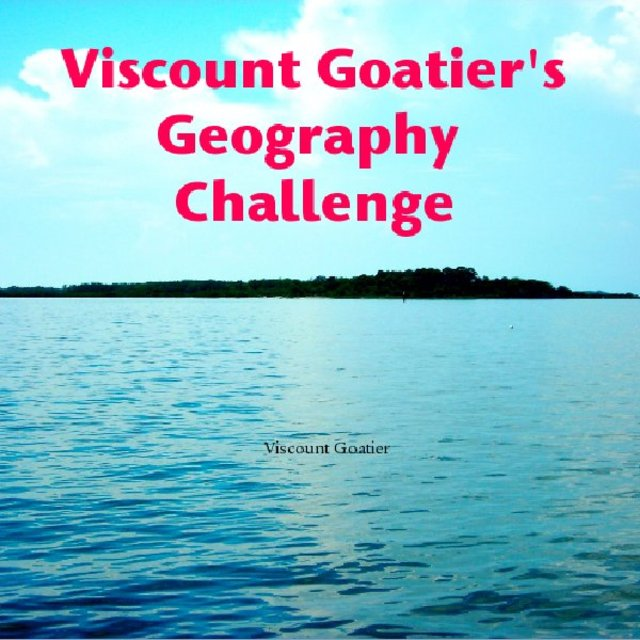 Viscount Goatier&#x27;s Geography Challenge