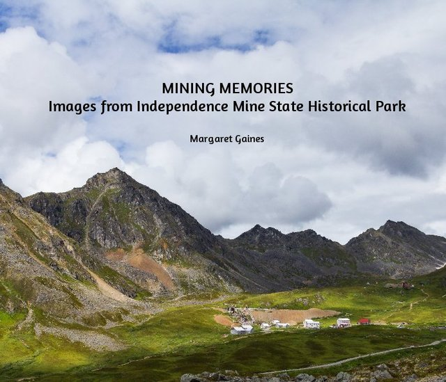 Mining Memories:  Images from Independence Mine State Historical Park
