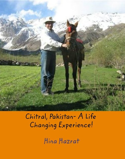 Chitral, Pakistan- A Life Changing Experience!